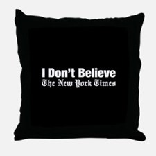 I Don't Believe The New York Times Throw Pillow
