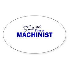 Trust Me I'm a Machinist Oval Decal