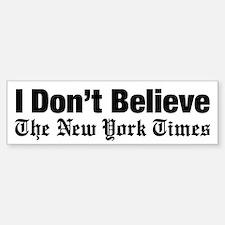 I Dont Believe The New York Time Bumper Bumper Bumper Sticker