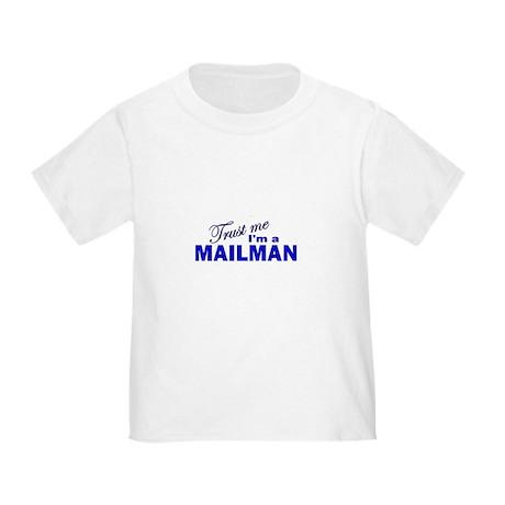 Trust Me I'm a Mailman Toddler T-Shirt