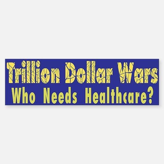 Trillion Dollar Wars/Healthcare Bumper Bumper Bumper Sticker