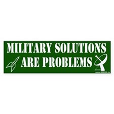 """Military Solutions Are Problems"" Bumper Bumper Sticker"