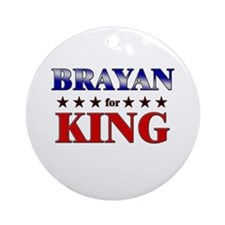 BRAYAN for king Ornament (Round)