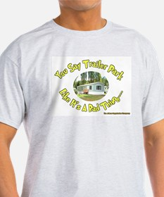 You say Trailer Park Ash Grey T-Shirt