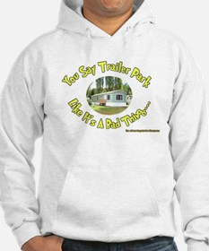 You say Trailer Park Hoodie