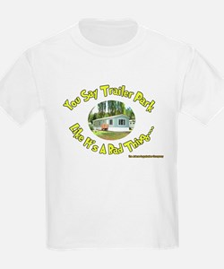 You say Trailer Park Kids T-Shirt