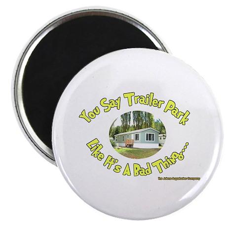 You say Trailer Park Magnet
