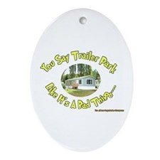 You say Trailer Park Keepsake (Oval)