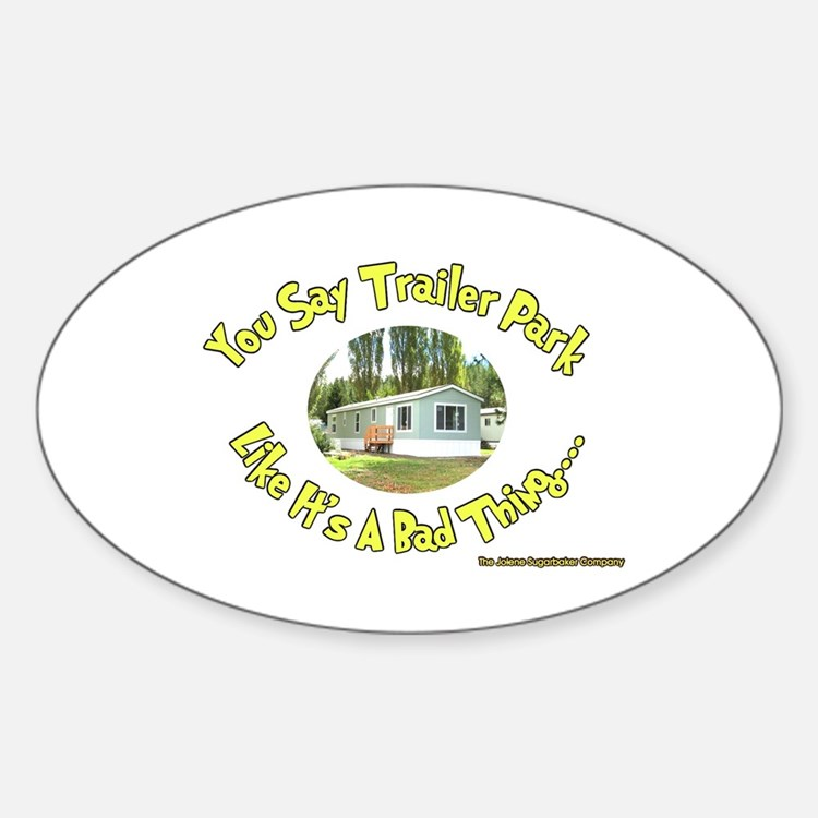 You say Trailer Park Oval Bumper Stickers