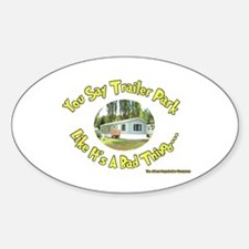You say Trailer Park Oval Decal