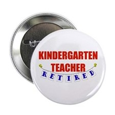 """Retired Kindergarten Teacher 2.25"""" Button"""