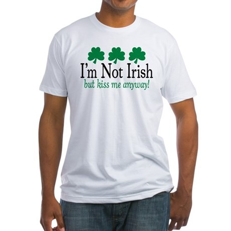 I'm Not Irish Fitted T-Shirt