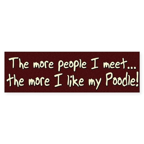 The More People Poodle Bumper Sticker