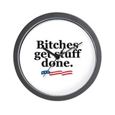 Bitches get stuff done. Wall Clock