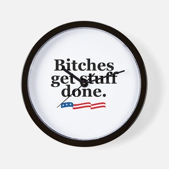 Bitches get stuff done. Wall Clock