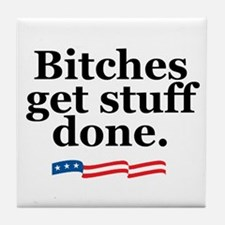 Bitches get stuff done. Tile Coaster