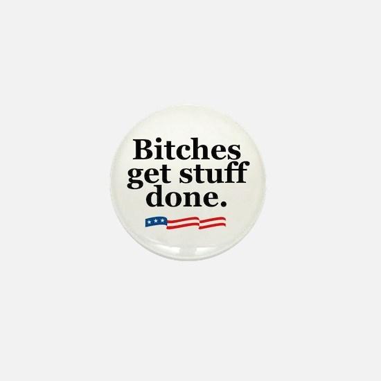 Bitches get stuff done. Mini Button