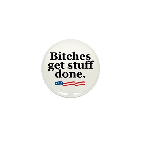 Bitches get stuff done. Mini Button (10 pack)