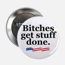 """Bitches get stuff done. 2.25"""" Button (10 pack"""