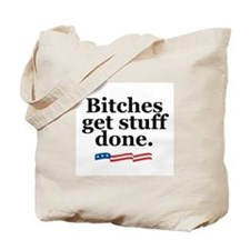 Bitches get stuff done. Tote Bag