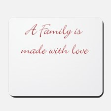 A family is made with love Mousepad