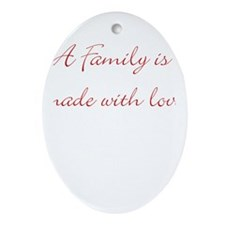 A family is made with love Oval Ornament