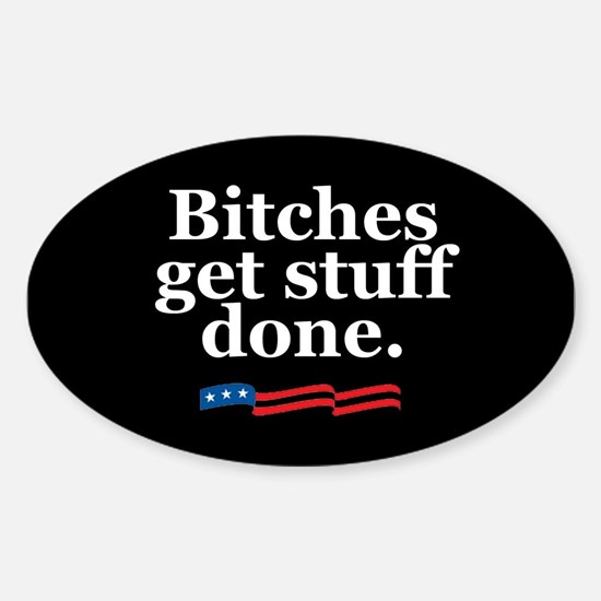 Bitches get stuff done. Oval Decal