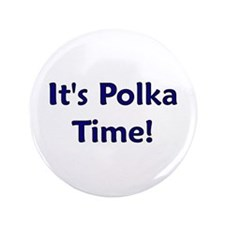 "It's Polka time! 3.5"" Button"