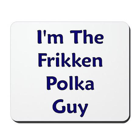I'm The Frikken Polka Guy Mousepad