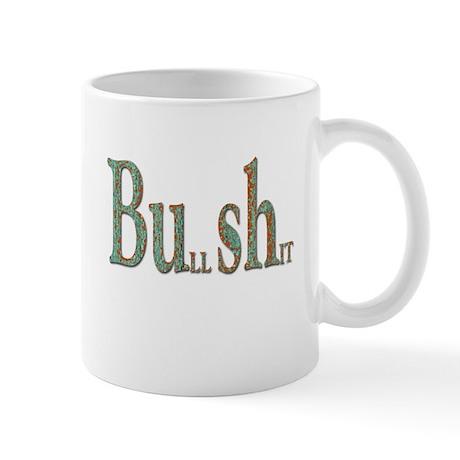 Bush is Bull Shit Mug