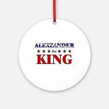 ALEXZANDER for king Ornament (Round)