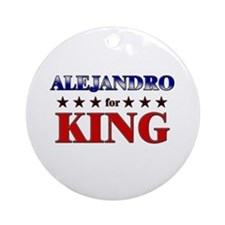 ALEJANDRO for king Ornament (Round)