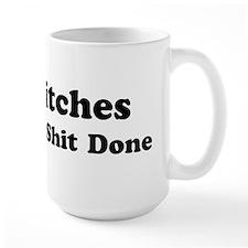 Bitches Get Shit Done Mug