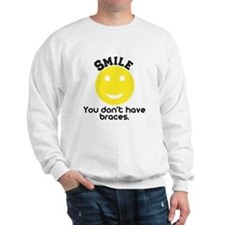 Smile you don't have braces Sweatshirt