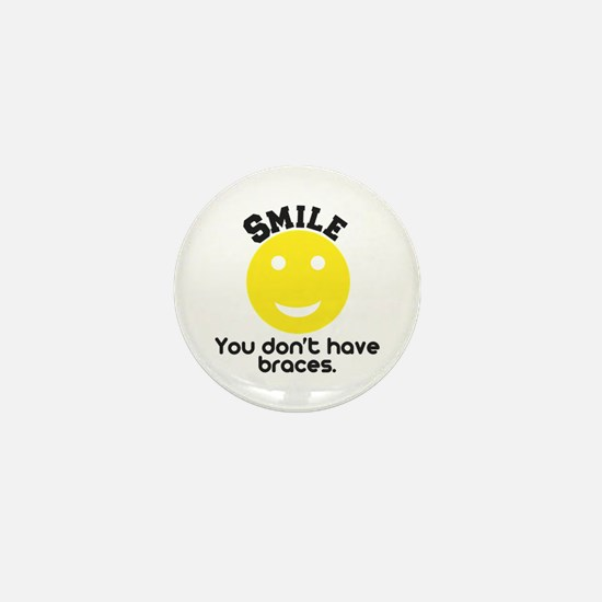 Smile you don't have braces Mini Button