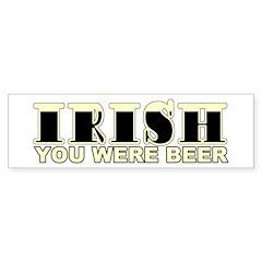 Irish You Were Beer Bumper Bumper Sticker