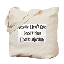 Because I Don't Care Doesn't  Tote Bag