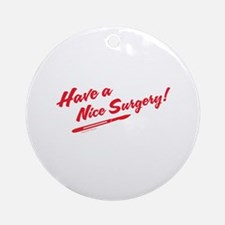 Have a Nice Surgery Ornament (Round)