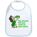 Tell your mom to slow down Bib