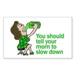 Tell your mom to slow down Rectangle Sticker