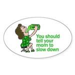 Tell your mom to slow down Oval Sticker