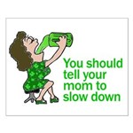 Tell your mom to slow down Small Poster