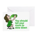 Tell your mom to slow down Greeting Card