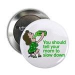 """Tell your mom to slow down 2.25"""" Button"""