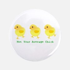 """Not Your Average Chick 3.5"""" Button"""