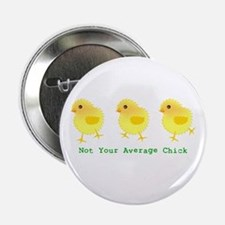 "Not Your Average Chick 2.25"" Button"