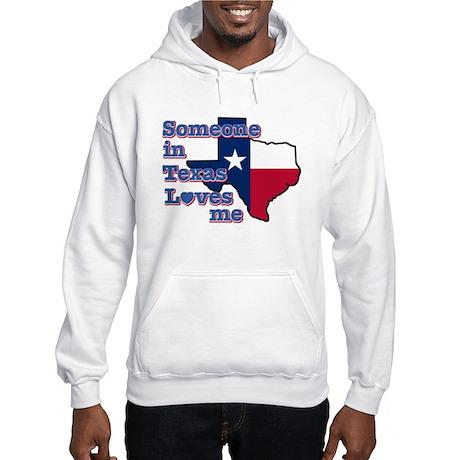 Someone in Texas loves me Hooded Sweatshirt
