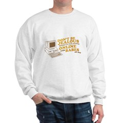 Don't Be Jealous Sweatshirt