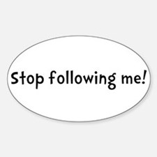 Stop Following Me! Oval Decal