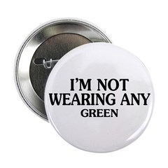"Not Wearing Green 2.25"" Button"
